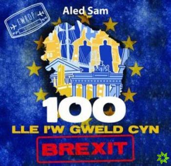 100 Lle i'w Gweld Cyn Brexit