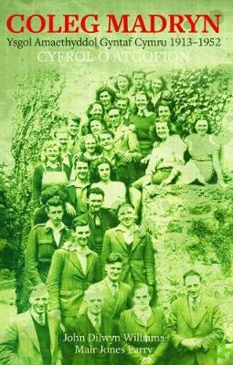 Coleg Madryn - Ysgol Amaethyddol Gyntaf Cymru 1913-1952