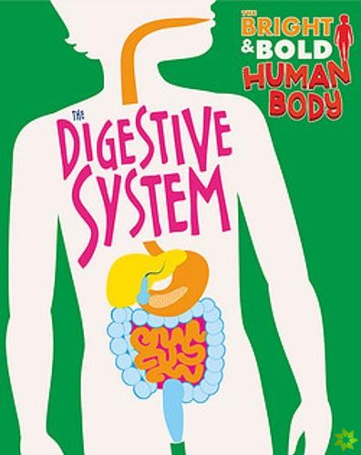 Bright and Bold Human Body: The Digestive System