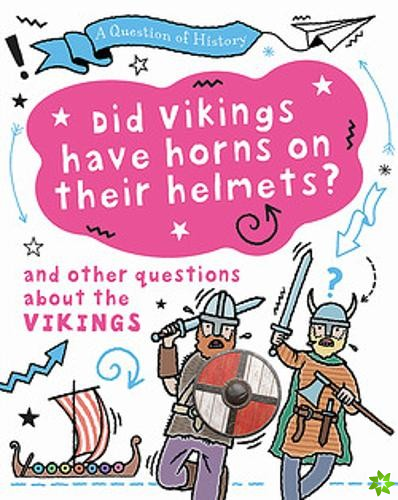 Did Vikings wear horns on their helmets? And other questions about the Vikings