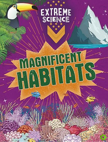Extreme Science: Magnificent Habitats