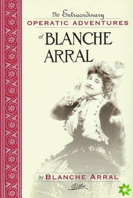 Extraordinary Operatic Adventures of Blanche Arral