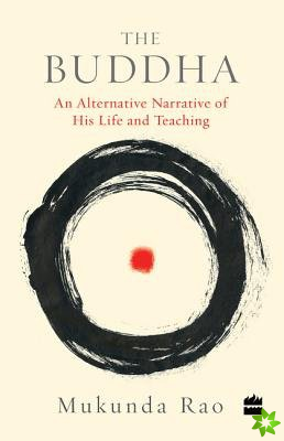 Buddha: An Alternative Narrative of His Life and Teaching