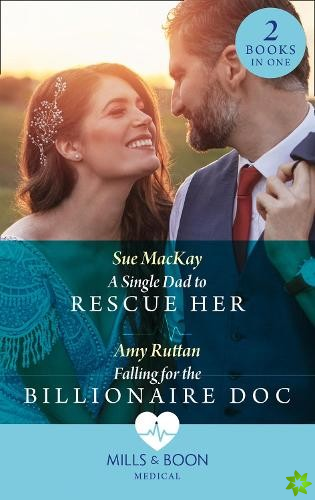Single Dad To Rescue Her / Falling For The Billionaire Doc