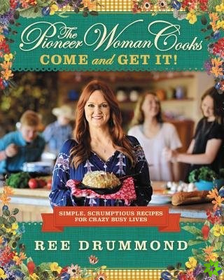 Pioneer Woman Cooks: Come and Get It!
