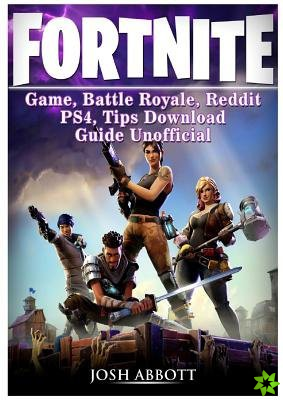 Fortnite Game, Battle Royale, Reddit, PS4, Tips, Download Guide Unofficial