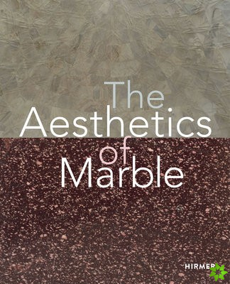 Aesthetics of Marble from Late Antiquity to the Present