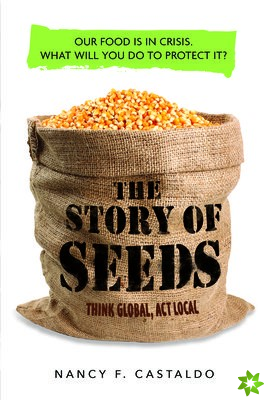 Story of Seeds: Our Food Is in Crisis. What Will You Do to Protect It?
