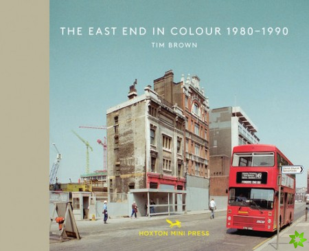 East End In Colour 1980-1990