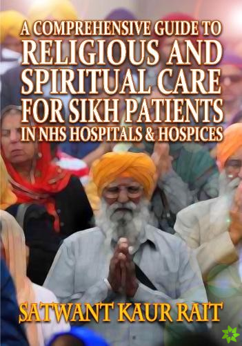 Comprehensive Guide to Religious and Spiritual Care for Sikh Patients in NHS Hospitals and Hospices