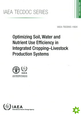 Optimizing Soil, Water and Nutrient Use Efficiency in Integrated Cropping-Livestock Production Systems
