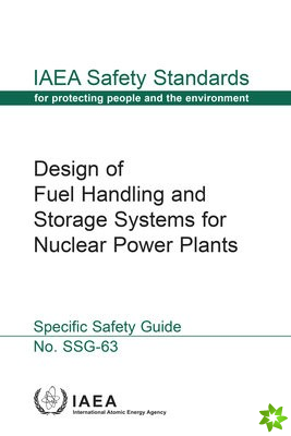 Design of Fuel Handling and Storage Systems for Nuclear Power Plants