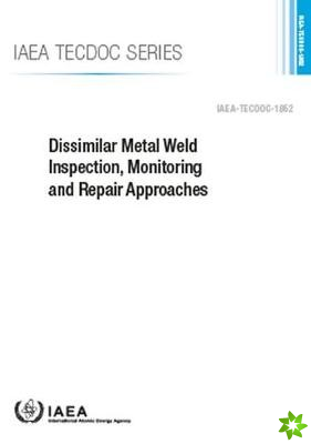 Dissimilar Metal Weld Inspection, Monitoring and Repair Approaches
