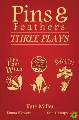 Pins & Feathers: Three Plays