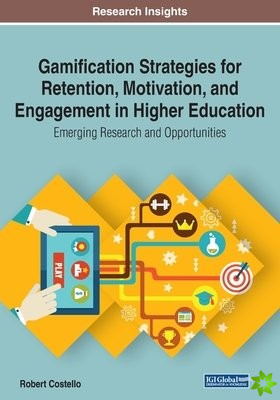 Gamification Strategies for Retention, Motivation, and Engagement in Higher Education