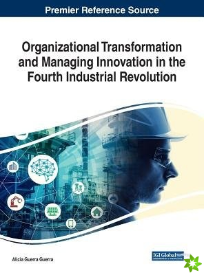 Organizational Transformation and Managing Innovation in the Fourth Industrial Revolution