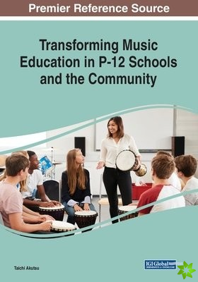 Transforming Music Education in P-12 Schools and the Community
