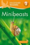 Kingfisher Readers: Minibeasts (Level 3: Reading Alone with Some Help)