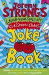 Jeremy Strong's Laugh-your-socks-off Classroom Chaos Joke Book