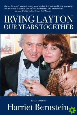 Irving Layton: Our Years Together