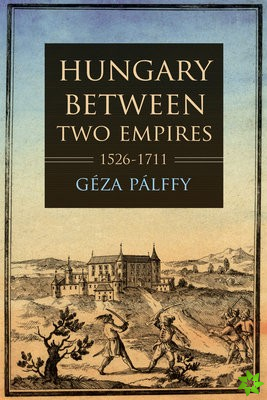 Hungary between Two Empires 1526-1711