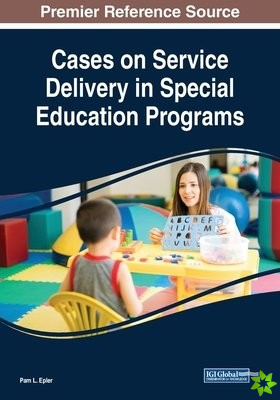 Cases on Service Delivery in Special Education Programs