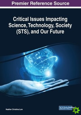 Critical Issues Impacting Science, Technology, Society (STS), and Our Future
