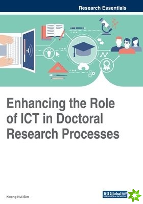 Enhancing the Role of ICT in Doctoral Research Processes