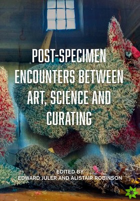 Post-Specimen Encounters Between Art, Science and Curating