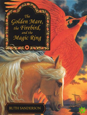 Golden Mare, the Firebird, and the Magic Ring