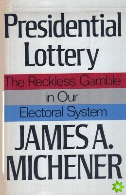 Presidential Lottery The Reckless Gamble in our Electoral System