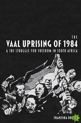 Vaal Uprising of 1984 & the Struggle for Freedom in South Africa