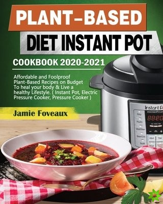 Plant-Based Diet Instant Pot Cookbook 2020-2021