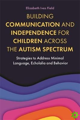 Building Communication and Independence for Children Across the Autism Spectrum