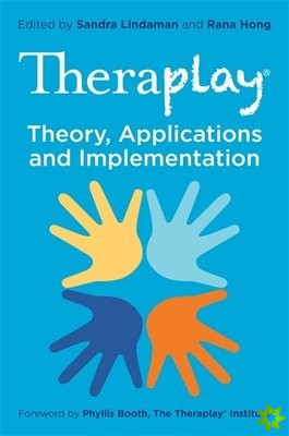Theraplay (R) - Theory, Applications and Implementation