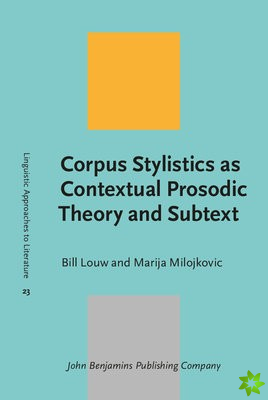 Corpus Stylistics as Contextual Prosodic Theory and Subtext