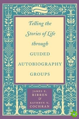 Telling the Stories of Life through Guided Autobiography Groups