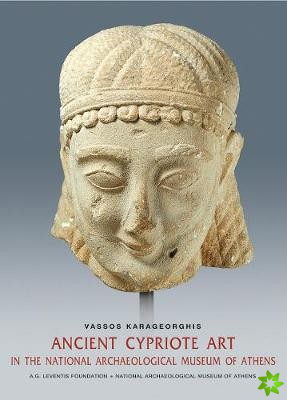 Ancient Cypriot Art in the National Archaeology Museum of Athens (English language edition)