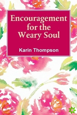Encouragement For The Weay Soul