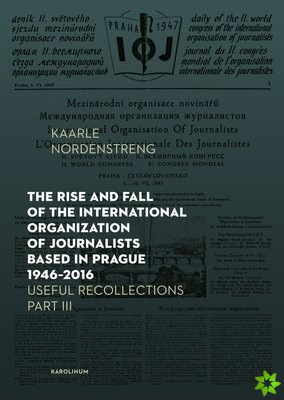 Rise and Fall of the International Organization of Journalists Based in Prague 1946-2016