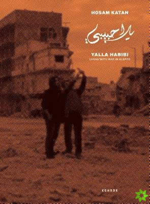 Yalla Habibi: Living With War In Aleppo
