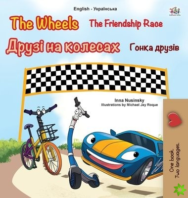 Wheels -The Friendship Race (English Ukrainian Bilingual Children's Book)