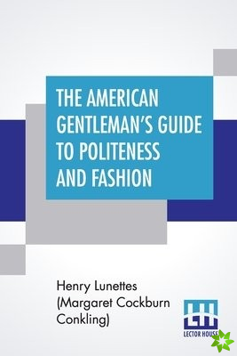 American Gentleman's Guide To Politeness And Fashion