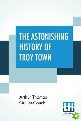 Astonishing History Of Troy Town