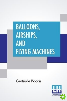 Balloons, Airships, And Flying Machines