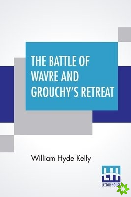 Battle Of Wavre And Grouchy's Retreat
