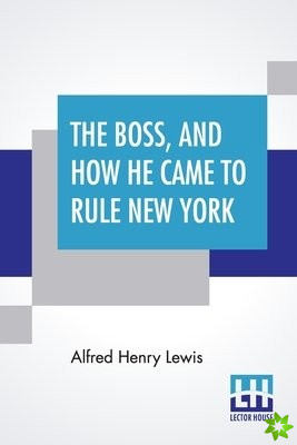 Boss, And How He Came To Rule New York