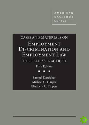 Cases and Materials on Employment Discrimination and Employment Law, the Field as Practiced