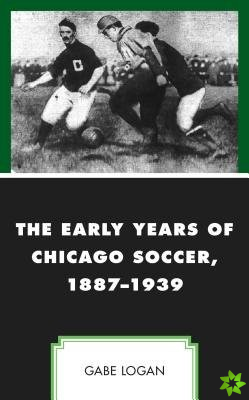Early Years of Chicago Soccer, 1887-1939