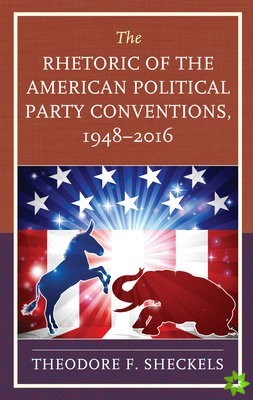 Rhetoric of the American Political Party Conventions, 1948-2016